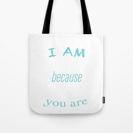 I am because your are Tote Bag