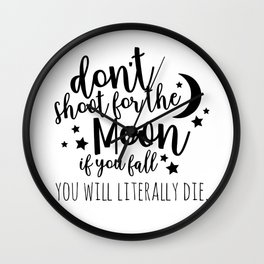 don't shoot for the moon, if you fall you will literally die Wall Clock