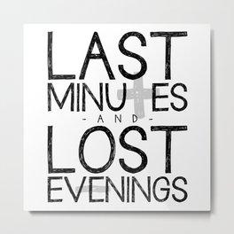 Last Minutes Metal Print