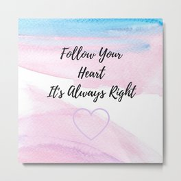Follow your heart, its always right Metal Print