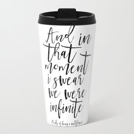 And In That Moment I Swear We Were Infinite,Love Sign,Love Art,Love Quote,Gift For Her,Typography Pr Travel Mug