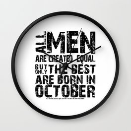 ALL MEN ARE CREATED EQUAL BUT ONLY THE BEST ARE BORN IN OCTOBER Wall Clock