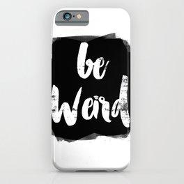 Be Weird iPhone Case