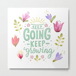 Keep Going Keep Growing Metal Print