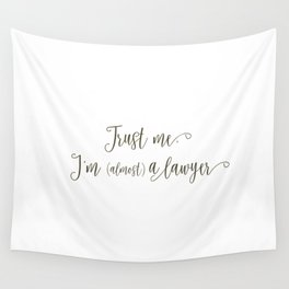 Trust Me, I'm (Almost) A Lawyer Wall Tapestry