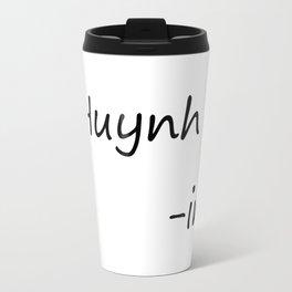 #Huynh-ing Travel Mug