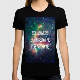 Sky Above Me Earth Below Me Fire Within Me T-shirt