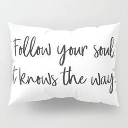 Follow your soul, it knows the way… Pillow Sham