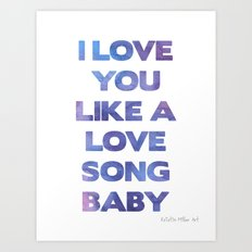 Love you like a Love song Art Print