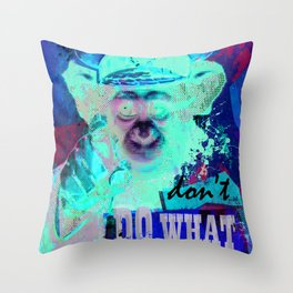Don't do what you are told. Throw Pillow