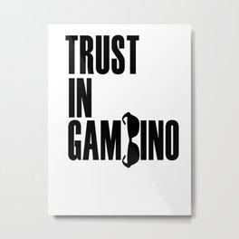 Trust in Gambino Metal Print