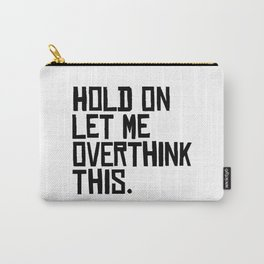 Overthink This Carry-All Pouch