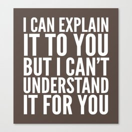 I Can Explain it to You, But I Can't Understand it for You (Brown) Canvas Print