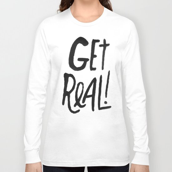 GET REAL! Long Sleeve T-shirt