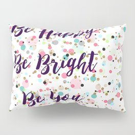"""""""Be Happy. Be Bright. Be You."""" quote  Pretty dots confetti pattern illustration Pillow Sham"""