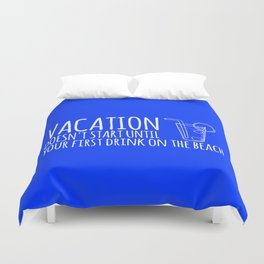 Vacation Doesn't Start Until Your First Drink On The Beach Duvet Cover