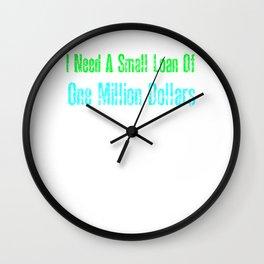 I Need A Small Loan Of One Million Dollars Wall Clock