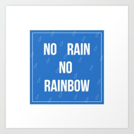 No Rain No Rainbow Art Print