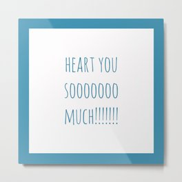 Heart You Soooooo Much!!!!! Metal Print