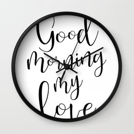 Good Mornind My Love - black on white #love #decor #valentines Wall Clock