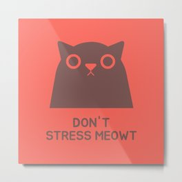Don't Stress Meowt Metal Print