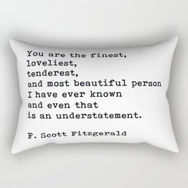 You Are The Finest Loveliest Tenderest, F. Scott Fitzgerald Quote Rectangular Pillow