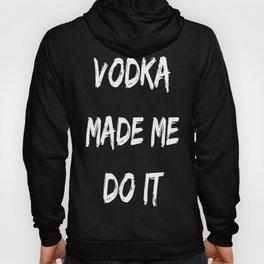 Vodka Made Me Do It  Hoody
