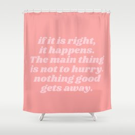 nothing good gets away Shower Curtain