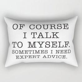 OF COURSE I TALK TO MYSELF. SOMETIMES I NEED EXPERT ADVICE. Rectangular Pillow
