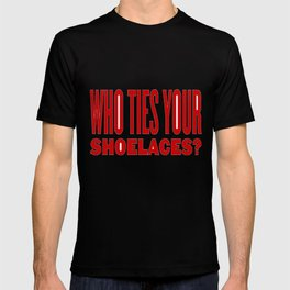 Who ties your shoelaces? T-shirt