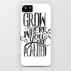 Grow Where You Are Planted Slim Case iPhone (5, 5s)