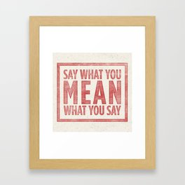 Say what you mean Framed Art Print