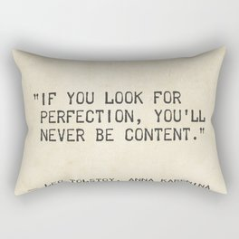 If you look for perfection, you'll never be content. Leo Tolstoy, Anna Karenina Rectangular Pillow