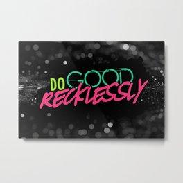 Do Good Recklessly Metal Print