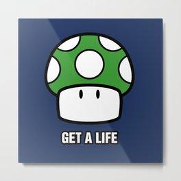 Get a life! Metal Print