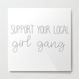 Support Your Local Girl Gang Metal Print