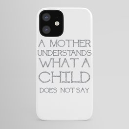 A Mother Understands What A Child Does Not Say Quote iPhone Case