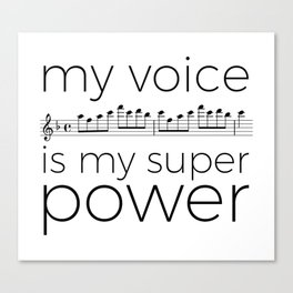 My voice is my super power (soprano, white version) Canvas Print