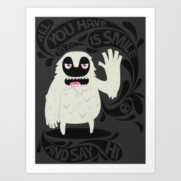 All you have to do is smile and say Hi! Art Print