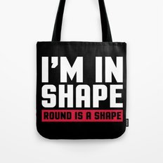 I'm In Shape Funny Quote Tote Bag