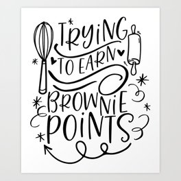 Trying to Earn Brownie Points Art Print