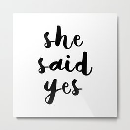 She Said Yes Metal Print