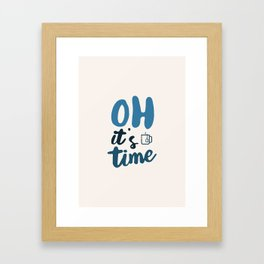 Oh It's Time Framed Art Print