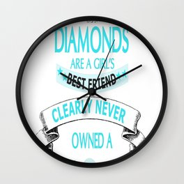 whoever said diamonds are a girls best friend clearly never owne Wall Clock