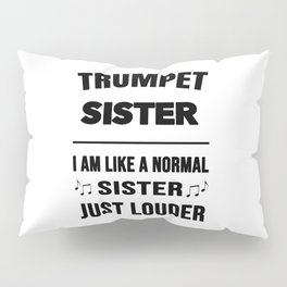 Trumpet Sister Like A Normal Sister Just Louder Pillow Sham