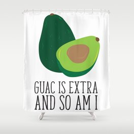 Do You Know Guac Is Extra? Shower Curtain