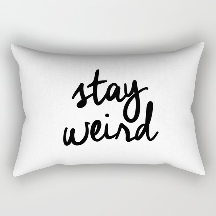Stay Weird Black and White Humorous Inspo Typography Poster for the Young Wild and Free Rectangular Pillow
