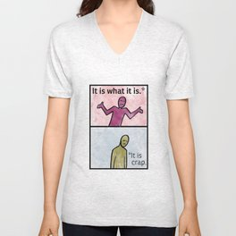 It is what it is (clean version) Unisex V-Neck