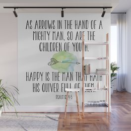 As arrows in the hand of a mighty man, so are the children of youth. Happy is the mand that hath ... Wall Mural
