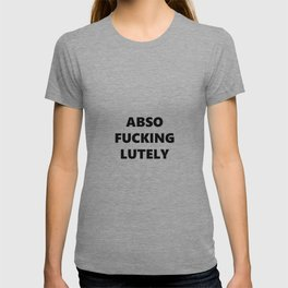 Abso Fucking Lutely,  Quote, Mr.Big Quote,  Quote, Funny Movie Quote, T-shirt